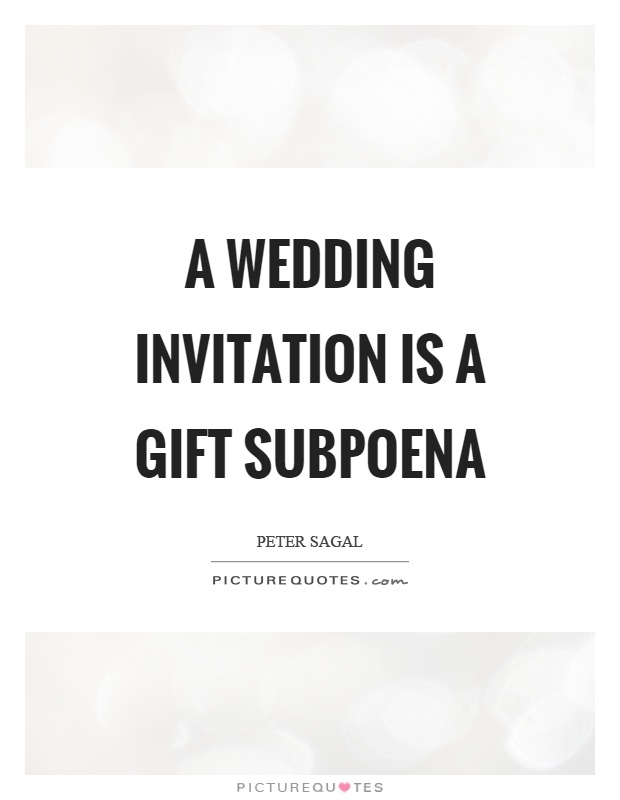 A wedding invitation is a gift subpoena Picture Quote #1
