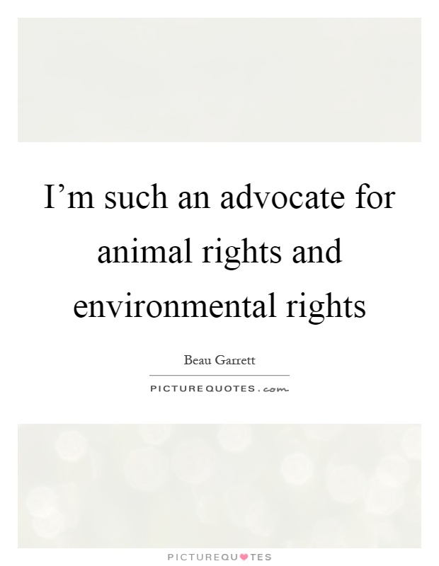 I'm such an advocate for animal rights and environmental rights Picture Quote #1