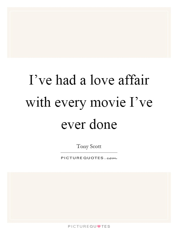 I've had a love affair with every movie I've ever done Picture Quote #1