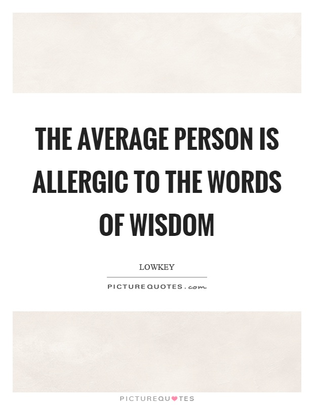 The average person is allergic to the words of wisdom Picture Quote #1