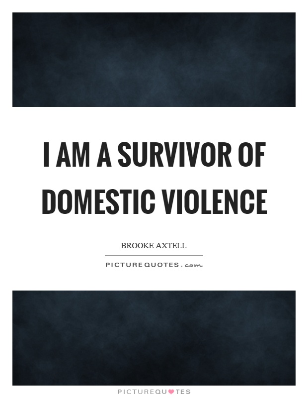 Domestic Violence Survivor Quotes New I Am A Survivor Of Domestic Violence  Picture Quotes