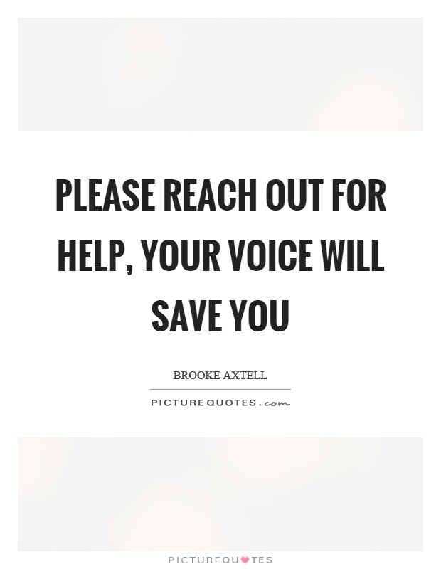 Please reach out for help, your voice will save you Picture Quote #1