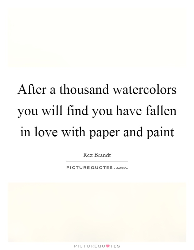 Love Quotes You Will Find: After A Thousand Watercolors You Will Find You Have Fallen