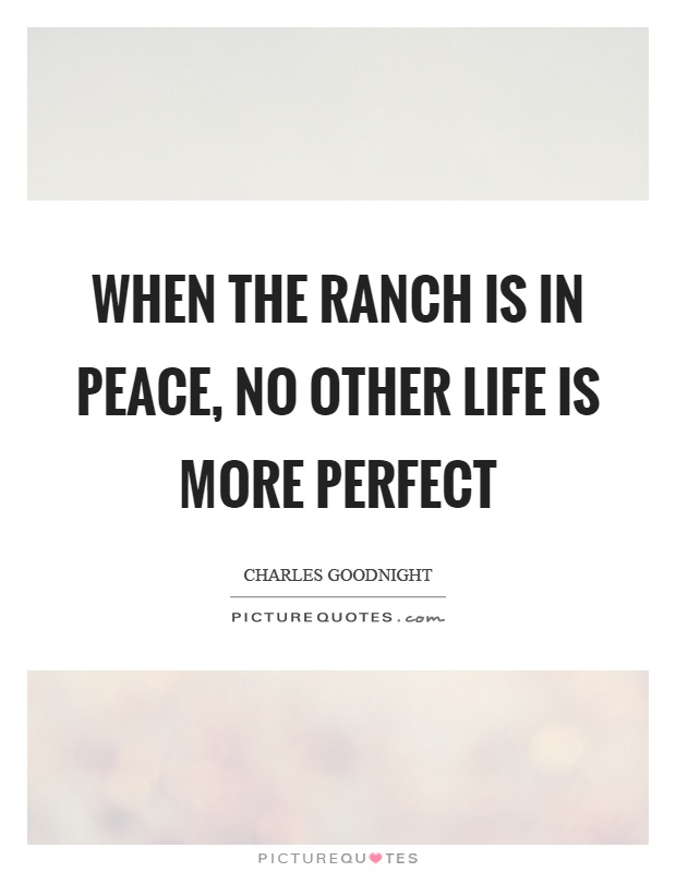 When the ranch is in peace, no other life is more perfect Picture Quote #1
