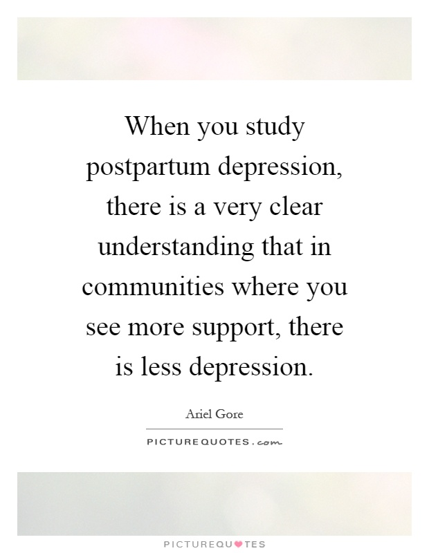 When you study postpartum depression, there is a very clear ...