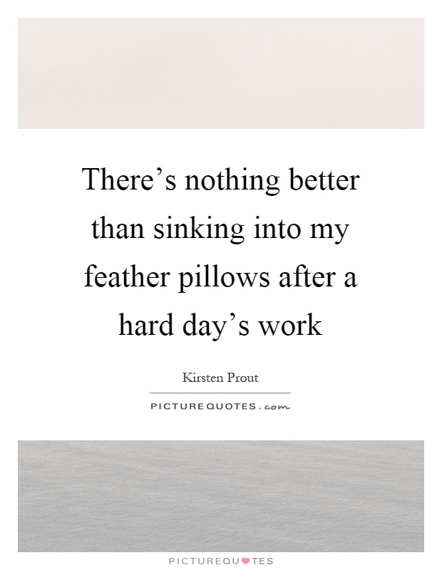 Pillows quotes pillows sayings pillows picture quotes for Better than my pillow