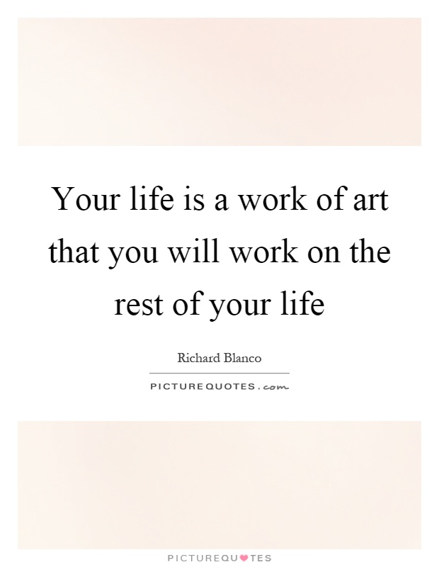 Your life is a work of art that you will work on the rest of your life Picture Quote #1