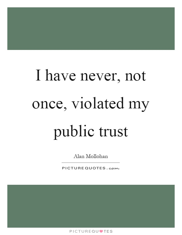 I have never, not once, violated my public trust Picture Quote #1