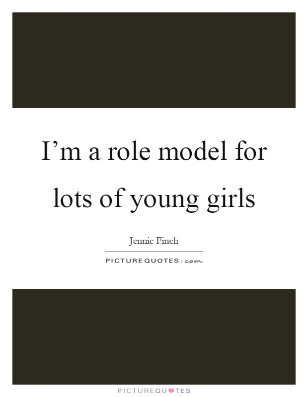 I'm a role model for lots of young girls Picture Quote #1