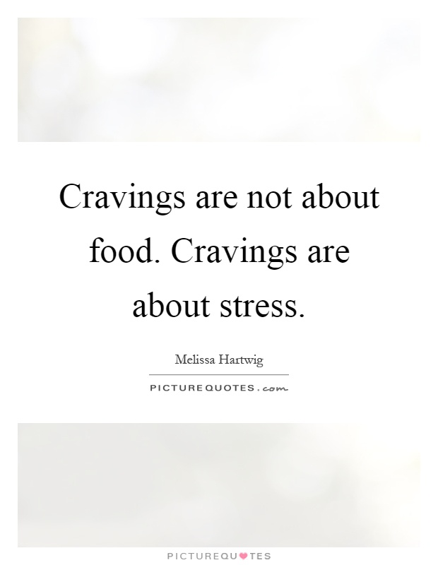 Cravings are not about food stress