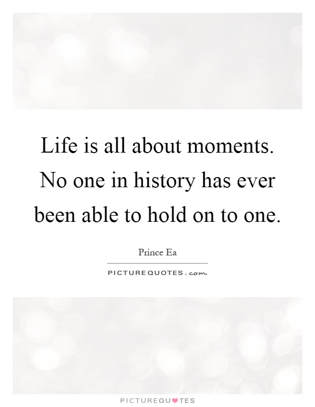 Life is a series of moments each one