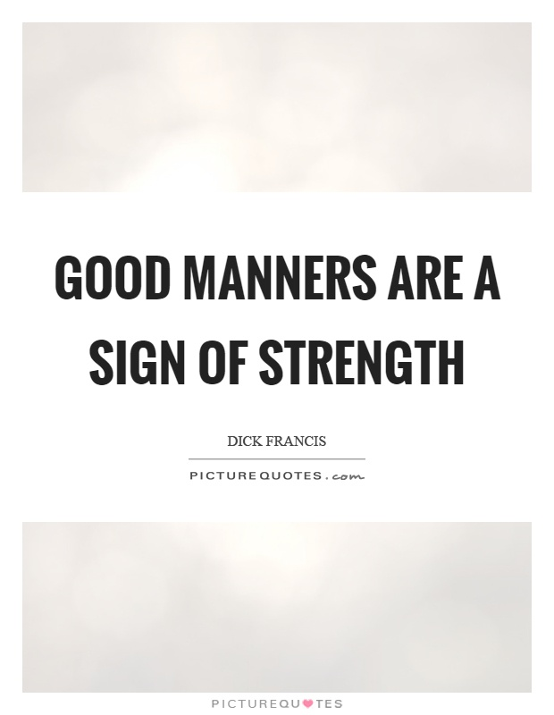 Good manners are a sign of strength Picture Quote #1