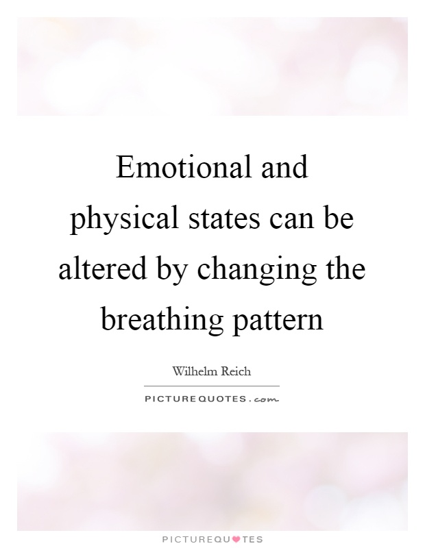 Emotional and physical states can be altered by changing the breathing pattern Picture Quote #1