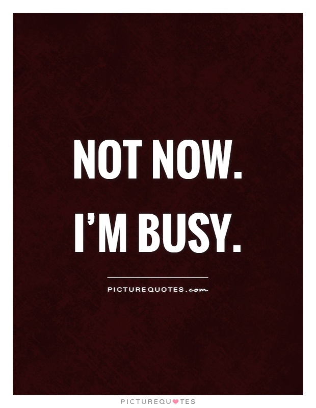 Not now. I'm busy Picture Quote #1