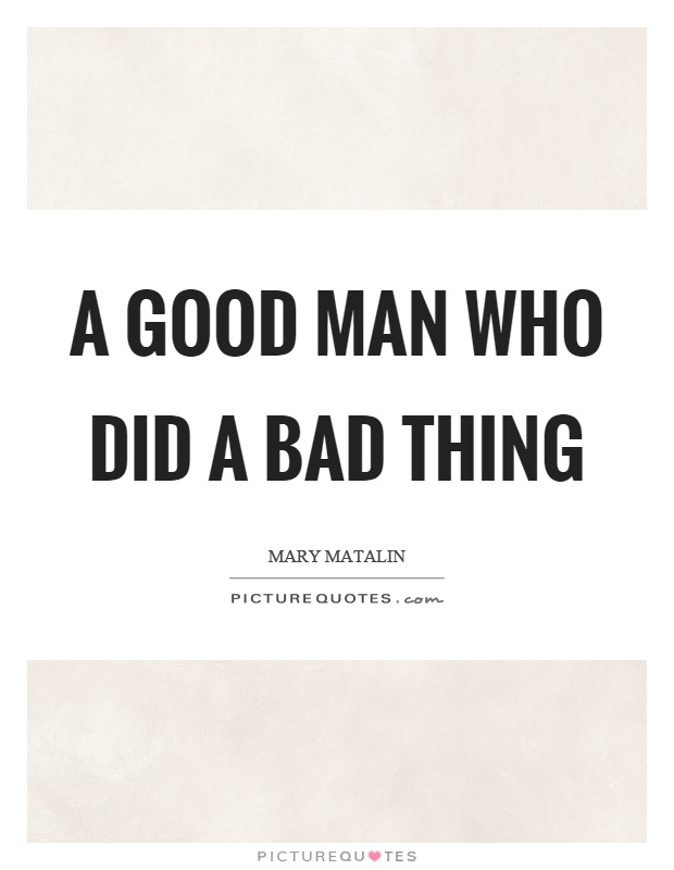 A good man who did a bad thing Picture Quote #1