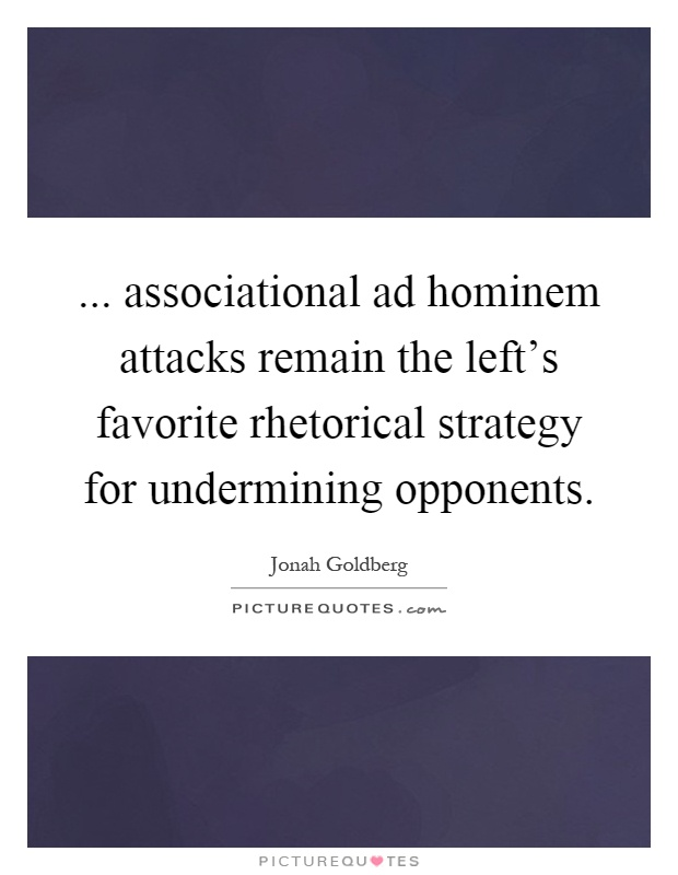 ... associational ad hominem attacks remain the left's favorite rhetorical strategy for undermining opponents Picture Quote #1