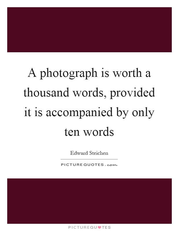 A photograph is worth a thousand words, provided it is accompanied by only ten words Picture Quote #1