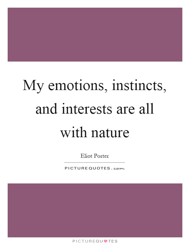My emotions, instincts, and interests are all with nature Picture Quote #1