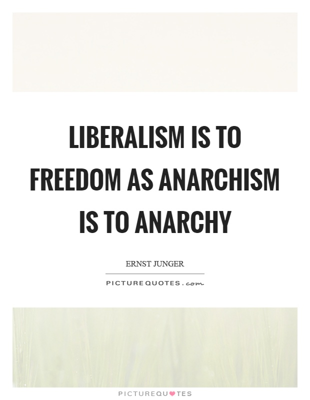 Liberalism is to freedom as anarchism is to anarchy Picture Quote #1
