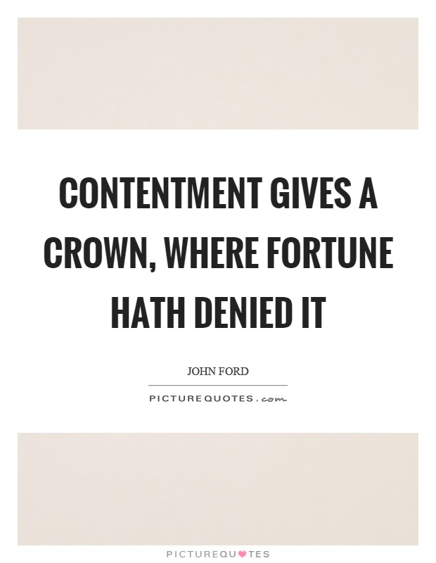 Contentment gives a crown, where fortune hath denied it Picture Quote #1