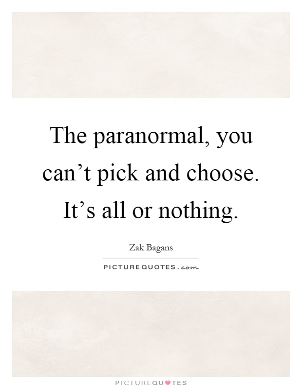 The paranormal, you can't pick and choose. It's all or nothing Picture Quote #1