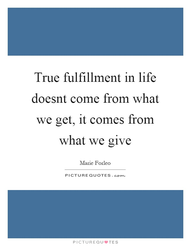 True fulfillment in life doesnt come from what we get, it comes from what we give Picture Quote #1
