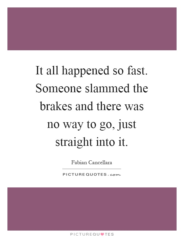 All happened too fast?