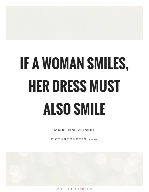 If a woman smiles, her dress must also smile | Picture Quotes