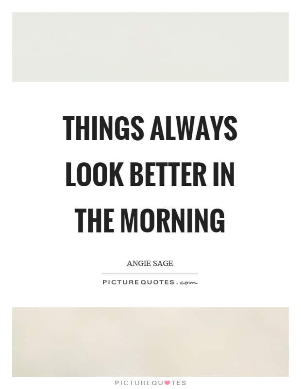 Things always look better in the morning Picture Quote #1