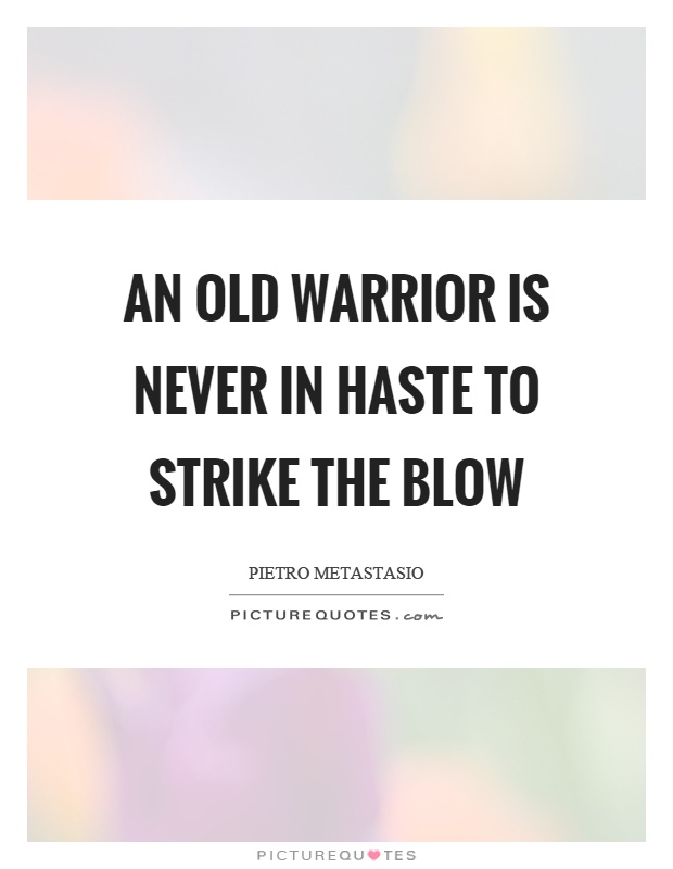An old warrior is never in haste to strike the blow Picture Quote #1