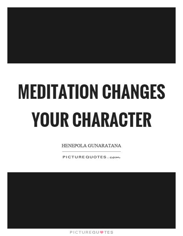 Meditation changes your character Picture Quote #1