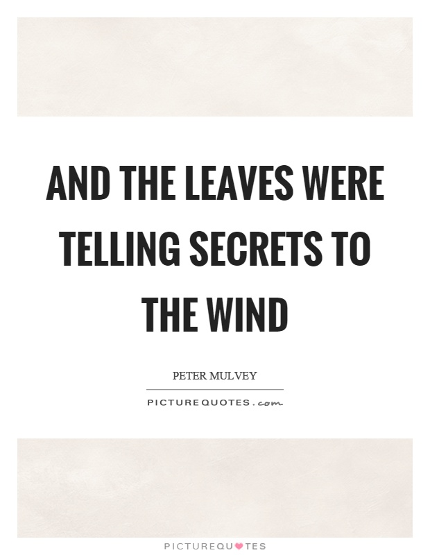 And the leaves were telling secrets to the wind Picture Quote #1