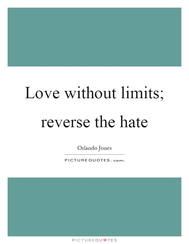 Love without limits; reverse the hate Picture Quote #1