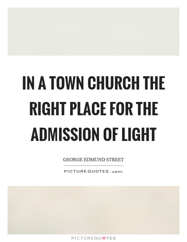 In a town church the right place for the admission of light Picture Quote #1