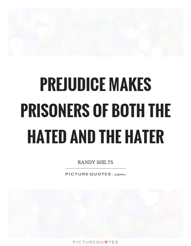 Prejudice makes prisoners of both the hated and the hater Picture Quote #1