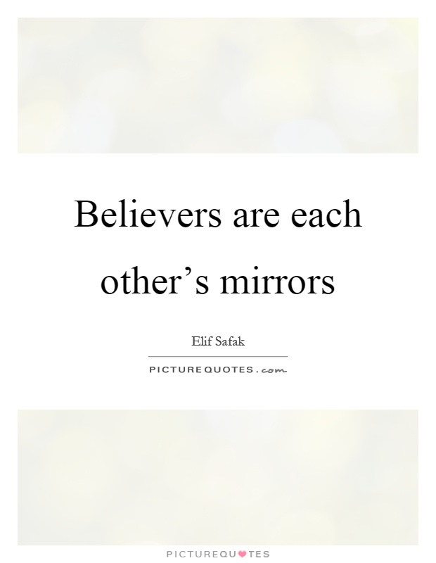 Believers are each other's mirrors Picture Quote #1