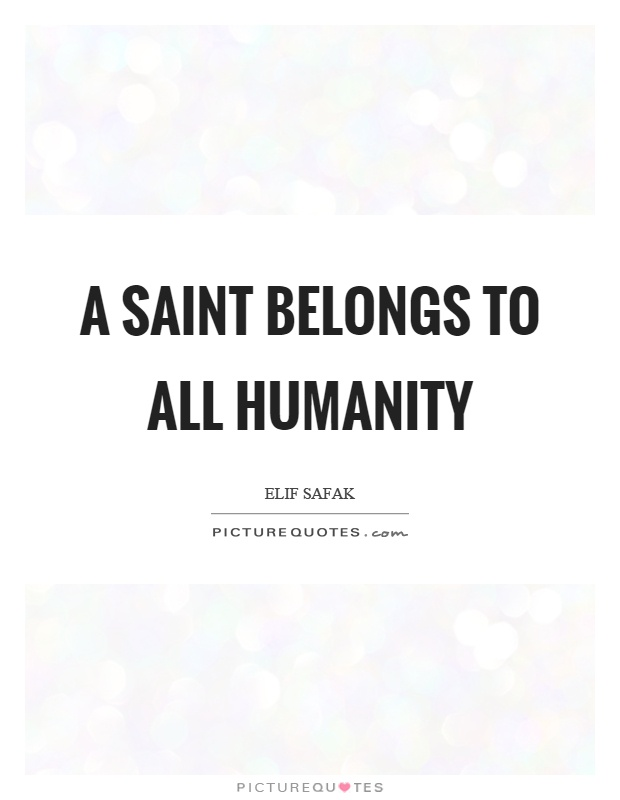 A saint belongs to all humanity Picture Quote #1