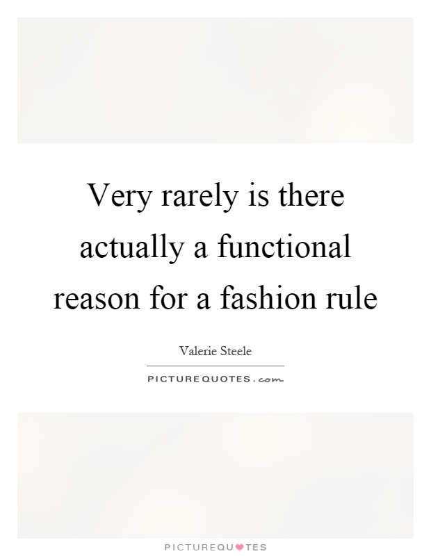 Very rarely is there actually a functional reason for a fashion rule Picture Quote #1
