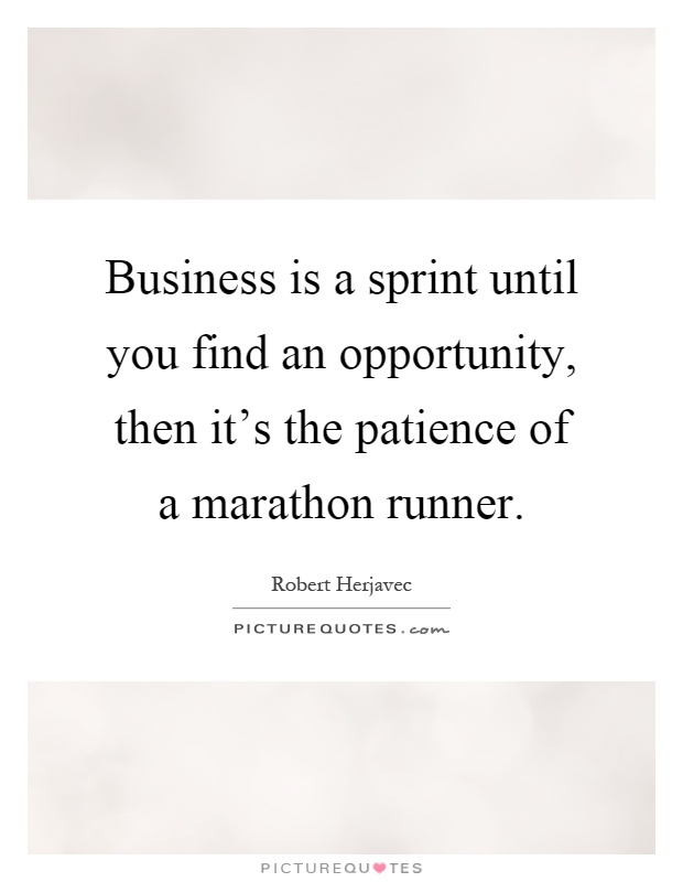 Business is a sprint until you find an opportunity, then it's the patience of a marathon runner Picture Quote #1