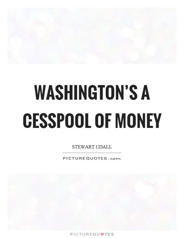 Washington's a cesspool of money Picture Quote #1