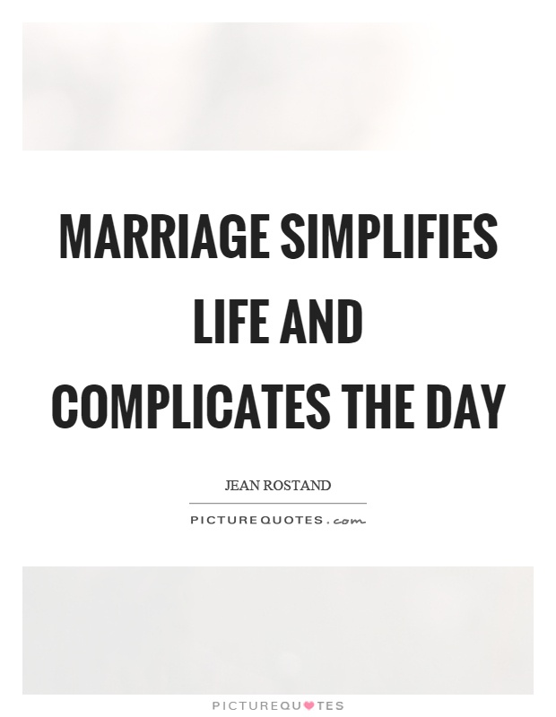 Marriage simplifies life and complicates the day Picture Quote #1
