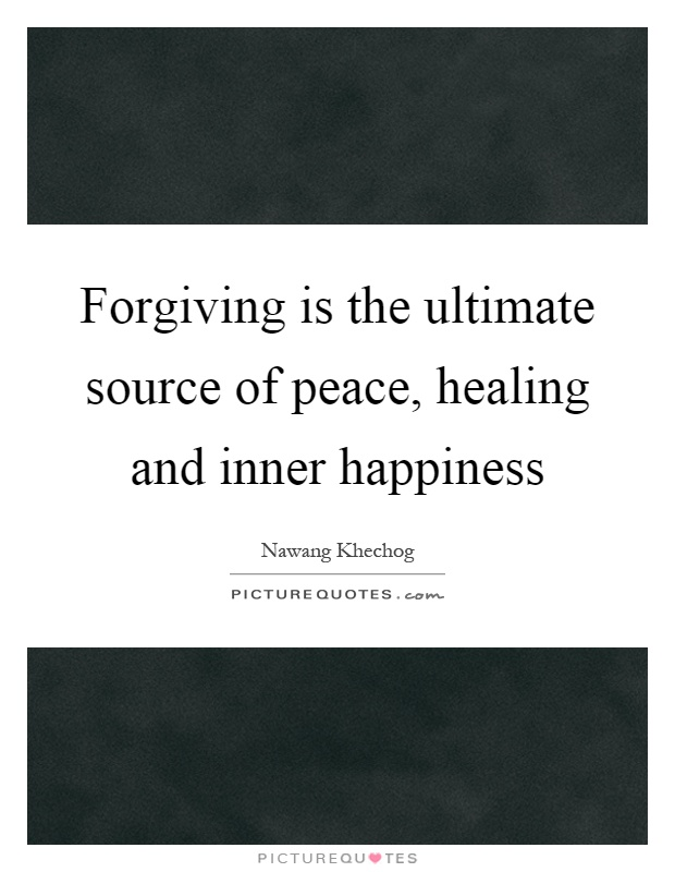 Forgiving is the ultimate source of peace, healing and inner happiness Picture Quote #1