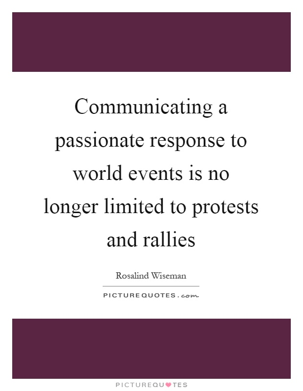 Communicating a passionate response to world events is no longer limited to protests and rallies Picture Quote #1