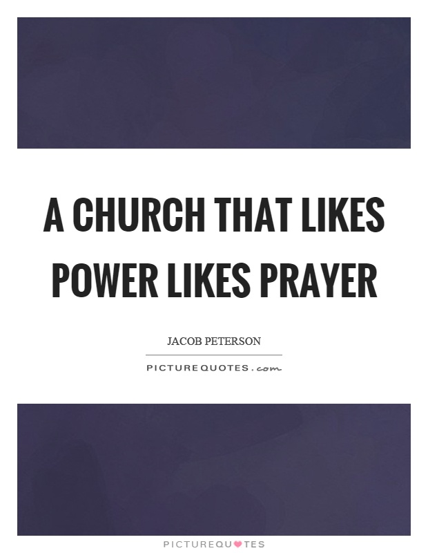 A church that likes power likes prayer Picture Quote #1