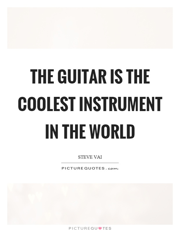 The guitar is the coolest instrument in the world Picture Quote #1