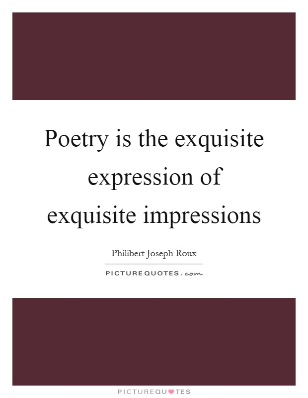 Poetry is the exquisite expression of exquisite impressions Picture Quote #1