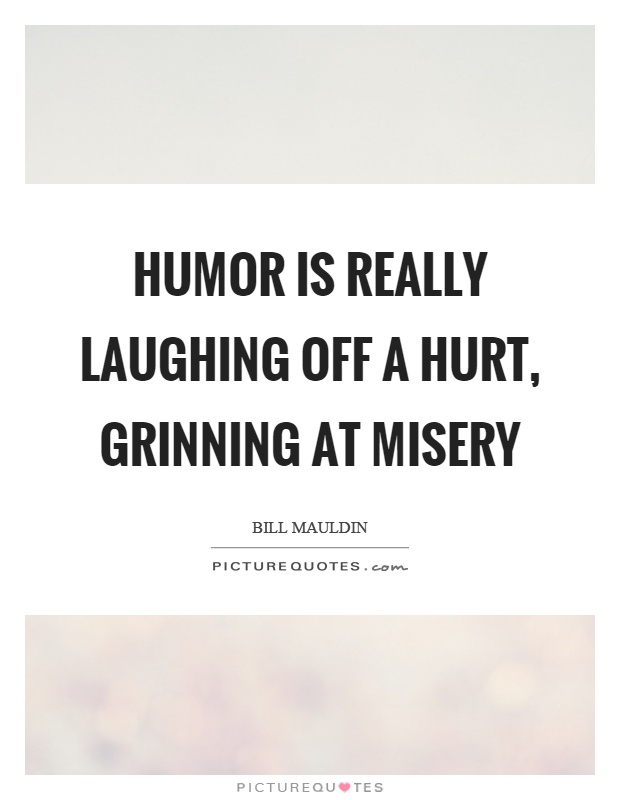 Humor is really laughing off a hurt, grinning at misery Picture Quote #1