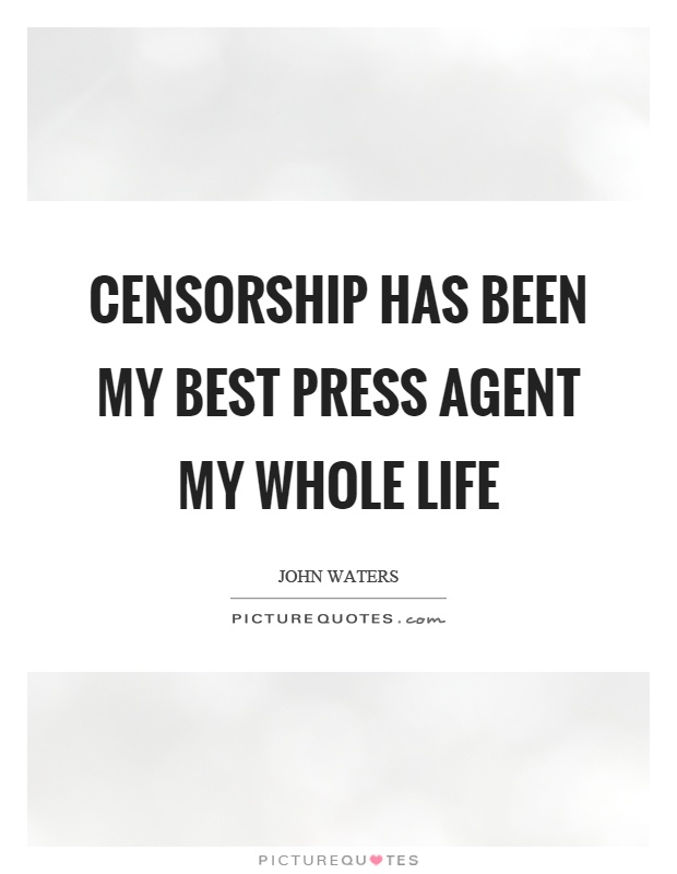 Censorship has been my best press agent my whole life Picture Quote #1