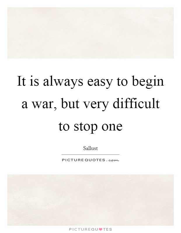 It is always easy to begin a war, but very difficult to stop one Picture Quote #1