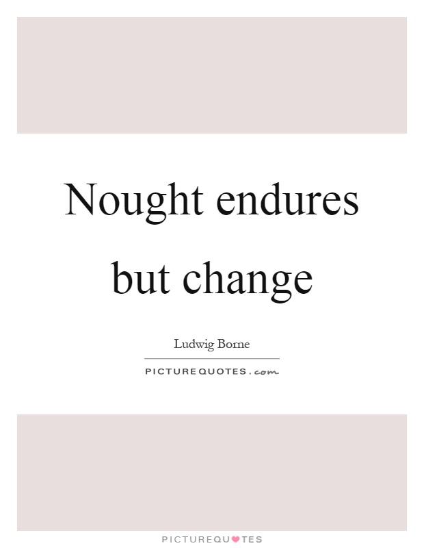 Nought endures but change Picture Quote #1